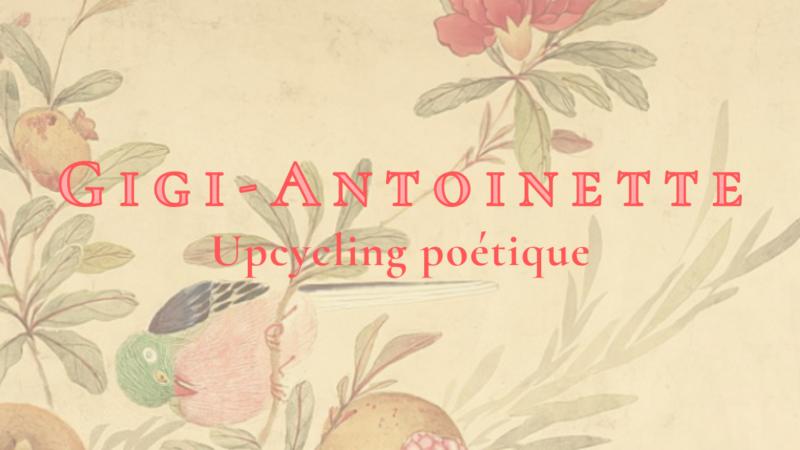 Surcyclage poétique chez Gigi-Antoinette / Lyrical upcycling at Gigi-Antoinette